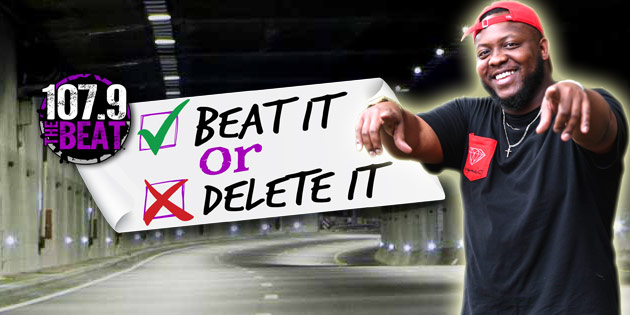 Beat It Or Delete It | 107 9 The Beat
